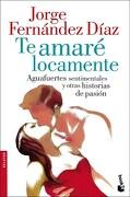 TE AMARE LOCAMENTE-BOOKET - JORGE FERNANDEZ DIAZ - BOOKET