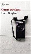 Hotel Graybar - Curtis Dawkins - Editorial Seix Barral
