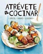 Atrevete a Cocinar Facil-Sano-Ligero - Redaccion Rba Libros, S.A. - Rba Libros