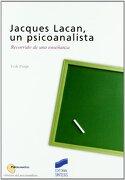 Jacques Lacan, un Psicoanalista: Recorrido de una Enseñanza - Erik Porge - Sintesis