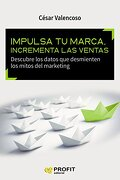 Impulsa tu marca, incrementa las ventas: Descubre los datos que desmienten los mitos del marketing
