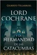 Lord Cochrane Vs La Hermandad De Las Catacumbas - Gilberto Villarroel - Suma