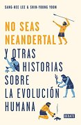 No Seas Neandertal! - Sang-hee Lee,Shin-young Yoon - Debate
