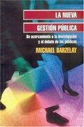 La Nueva Gestión Pública. Un Acercamiento a la Investigación y al Debate de las Políticas - Michael Barzelay - Fondo De Cultura Económica