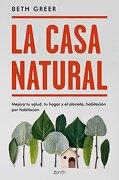 La casa natural: Mejora tu salud, tu hogar y el planeta, habitación por habitación (Zenith Green)