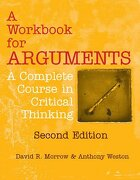 A Workbook For Arguments, Second Edition: A Complete Course In Critical Thinking - David R. Morrow,anthony Weston - Hackett Publishing Company, Inc.