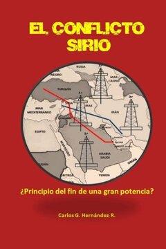 portada El Conflicto Sirio:: ¿principio Del Fin De Una Gran Potencia? (spanish Edition)