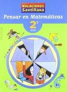 Vacaciónes Santillana, pensar en matemáticas, 2 ESO - Desconocido - Santillana