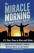 The Miracle Morning For Real Estate Agents: It s Your Time To Rise And Shine (the Miracle Morning Book Series) (volume 2) - Hal Elrod,michael J. Maher,michael Reese,jay Kinder - Miracle Morning Publishing