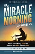 The Miracle Morning For Writers: How To Build A Writing Ritual That Increases Your Impact And Your Income (before 8am) (the Miracle Morning Book Series) (volume 5) - Hal Elrod,honoree Corder,steve Scott,s.j. Scott - Hal Elrod International, Inc.