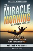 The Miracle Morning For Network Marketers: Grow Yourself First To Grow Your Business Fast (the Miracle Morning Book Series) - Hal Elrod,pat Petrini,honoree Corder - Hal Elrod International, Inc.