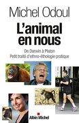 L'animal en Nous: De Darwin à Platon. Petit Traité D'ethno-Éthologie Pratique (A. M. Psy. Dvp. Per) (libro en Francés) - Michel Odoul - Albin Michel