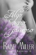 Algo Raro Y Precioso (el Affaire Blackstone Iv) (spanish Edition) (volume 4) - Raine Miller - Createspace Independent Publishing Platform