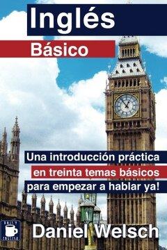 portada Inglés Básico: Una Introducción Práctica En Treinta Temas Básicos Para Empezar A Hablar Ya! (spanish Edition)
