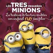 Los Tres Pequeños Minions (literatura Infantil (6-11 Años) - Gru Y Los Minions) - Anaya Infantil Y Juvenil - Anaya Infantil Y Juvenil