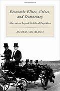 Economic Elites, Crises, And Democracy: Alternatives Beyond Neoliberal Capitalism - Andres Solimano,andraes Solimano - Oxford University Press