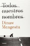 Todos Nuestros Nombres (lumen) - Dinaw Mengestu - Lumen