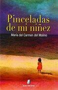 Pinceladas De Mi Niñez - María Del Carmen Del Molino Núñez - éride Ediciones