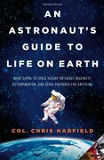 An Astronaut's Guide to Life on Earth: What Going to Space Taught me About Ingenuity, Determination, and Being Prepared for Anything (libro en Englisch) - Chris Hadfield - Little Brown