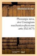 Phonurgia Nova , Sive Conjugium Mechanico-Physicum Artis (Éd. 1673) (Philosophie) (libro en latín) - Athanasius Kircher - Hachette Livre - Bnf