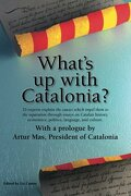 What s Up With Catalonia?: The Causes Which Impel Them To The Separation - Liz Castro - Catalonia Press