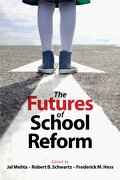 The Futures Of School Reform - Jal Mehta,robert B. Schwartz,frederick M. Hess - Harvard Educational Publishing Group