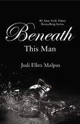 Beneath This Man (this Man Trilogy) - Jodi Ellen Malpas - Forever