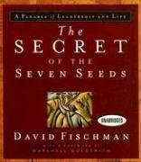 portada The Secret Of The Seven Seeds: A Parable Of Leadership And Life (your Coach In A Box)