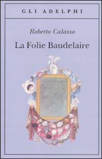 portada La Folie Baudelaire. Ediz. Italiana (gli Adelphi)