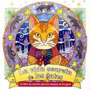 La Vida Secreta de los Gatos - Honoel A. Ibardolaza - ALMA