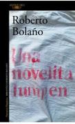 Una Novelita Lumpen - Roberto Bolaño - Alfaguara