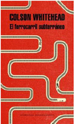 El Ferrocarril Subterráneo - Colson Whitehead - Literatura Random House