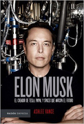 Elon Musk. El Empresario que Anticipa el Futuro - Ashlee Vance - Paidos
