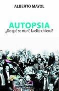 AUTOPSIA. ¿DE QUÉ SE MURIÓ LA ELITE CHILENA? - Alberto Mayol - Catalonia