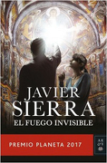 El Fuego Invisible (Premio Planeta 2018) - Javier Sierra - Planeta