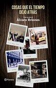 Cosas que el Tiempo Dejó Atrás - Álvaro Briones - Planeta
