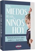 Los Miedos De Los Niños Hoy - Lexus Editores - Lexus Editores