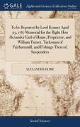 To Be Reported by Lord Kennet April 25, 1767 Memorial for the Right Hon Alexander Earl of Home, Proprietor, and William Turnet, Tacksman of Fairburnmill, and Fishings Thereof, Suspenders (libro en Inglés)