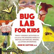 Bug lab for Kids: Family-Friendly Activities for Exploring the Amazing World of Beetles, Butterflies, Spiders, and Other Arthropods (Lab Series) (libro en Inglés) - John W. Guyton - Quarry Books