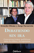 Debatiendo sin ira Conversaciones Politicas Entre la Critica y la Espe - Ernesto Ottone - Catalonia
