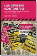 Las revistas montoneras : cómo la organización construyó su identidad a través de sus publicaciones.-- ( Historia y cultura. El pasado presente ) - Daniela - Slipak - Siglo Veintiuno Editores Argentina, Buenos Aires