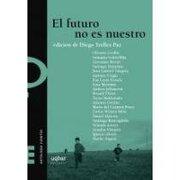 El Futuro no es Nuestro: Nueva Narrativa Latinoamericana - Edici-N De Diego Trelles Paz - Uqbar