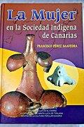 La Mujer En La Sociedad IndíGena De Canarias - Francisco Pérez Saavedra - Centro De La Cultura Popular Canaria