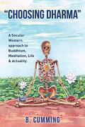 Choosing Dharma: A Secular Western Approach To Buddhism, Meditation, Life & Actuality (libro en Inglés)