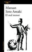 El mal menor - Maruan Soto Antaki - Alfaguara
