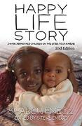 The Happy Life Story: Saving Abandoned Children on the Streets of Nairobi - 2nd Edition (libro en Inglés)