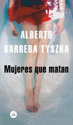 Mujeres que Matan - Alberto Barrera Tyszka - Literatura Random House