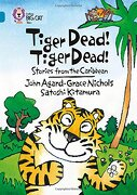 Tiger Dead! Tiger Dead! Stories From the Caribbean (Collins big Cat) (Bk. 3) (libro en Inglés) - Satoshi Kitamura; Grace Nichols; John Agard - Harpercollins Uk
