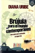 Brújula Para el Mundo Contemporáneo. Una Guía Para Entender el Siglo xxi - Diana Uribe - Aguilar