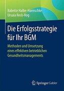 Die Erfolgsstrategie für ihr Bgm: Methoden und Umsetzung Eines Effektiven Betrieblichen Gesundheitsmanagements (libro en Alemán)